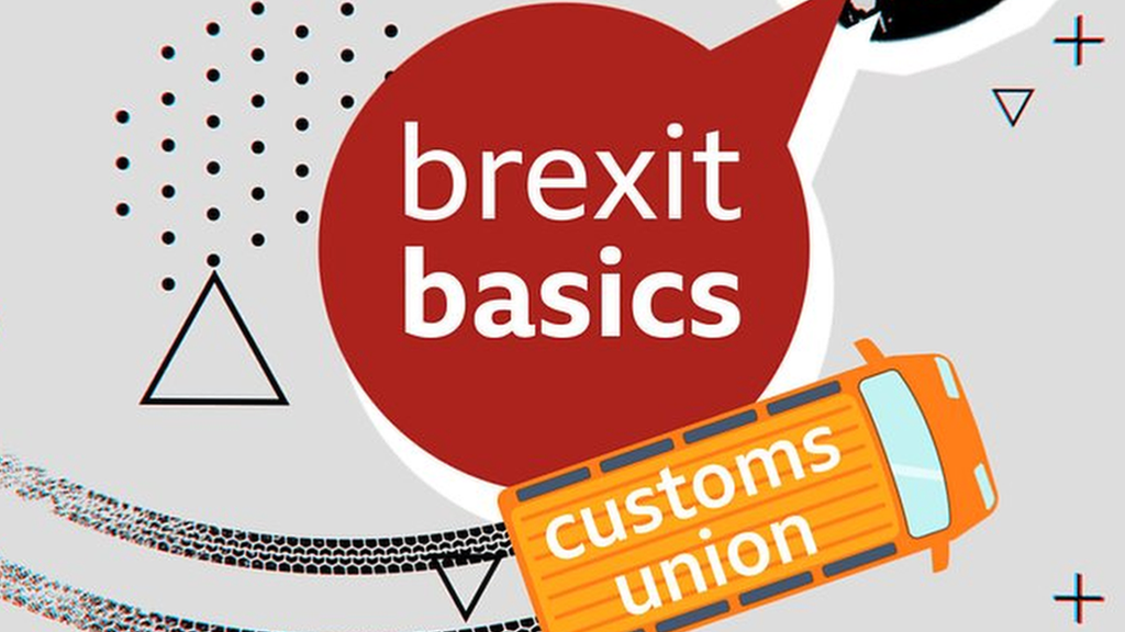 Brexit: What is the customs union?