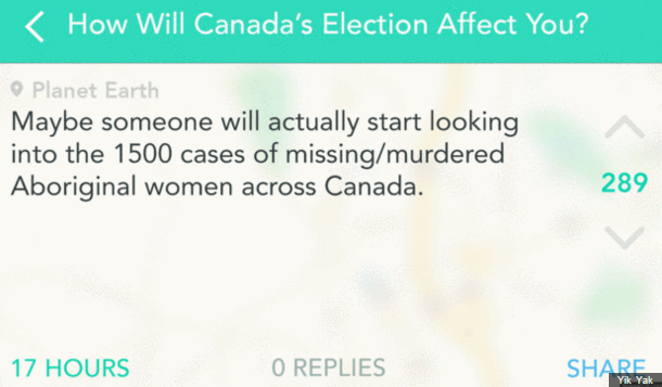 "Yik Yak message asking ""how will Canada's election affect you?"" with the answer, ""maybe someone will actually start looking into the 1500 cases of missing/murdered Aboriginal women across Canada."""