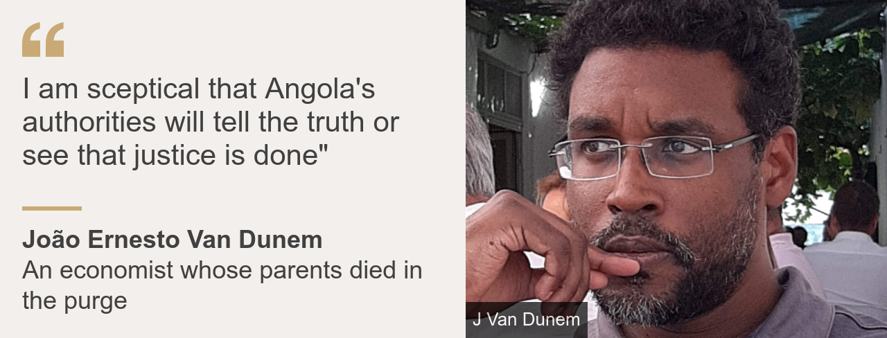 "Quote card. João Ernesto Van Dunem: ""I am sceptical that Angola's authorities will tell the truth or see that justice is done"""