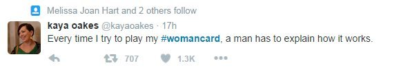 Kaya Oakes tweets: Every time I try to play my #womancard, a man has to explain how it works