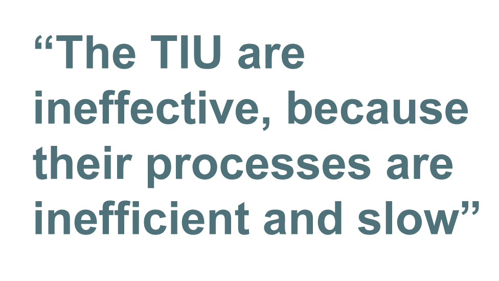Quote: The TIU are ineffective, because their processes are inefficient and slow
