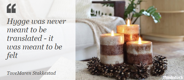 Quote: Hygge was never meant to be translated; it was meant to be felt