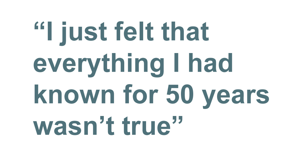 Quotebox: I just felt that everything I had known for 50 years wasn't true