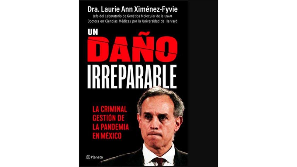 """Libro de Laurie Ann Ximénez-Fyvie """"Un daño irreparable. La criminal gestión de la pandemia en México""""."""