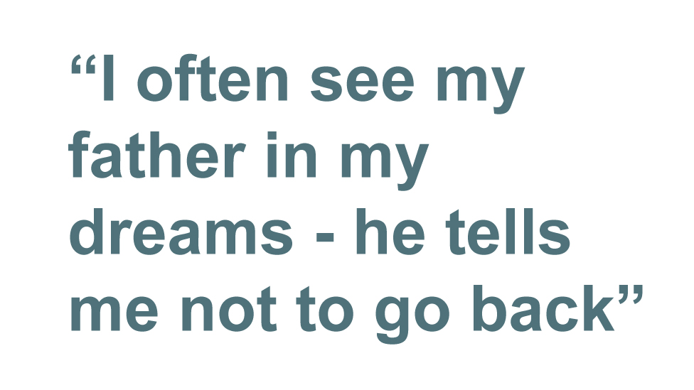 Quotebox: I often see my father in my dreams - he tells me not to go back