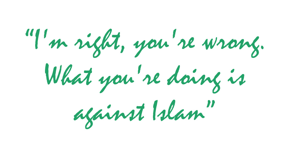 """Quote: """"I'm right, you're wrong. What you're doing is against Islam"""""""