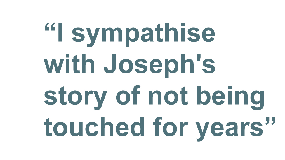 """Quotation: """"I sympathise with Joseph's story of not being touched for years"""""""