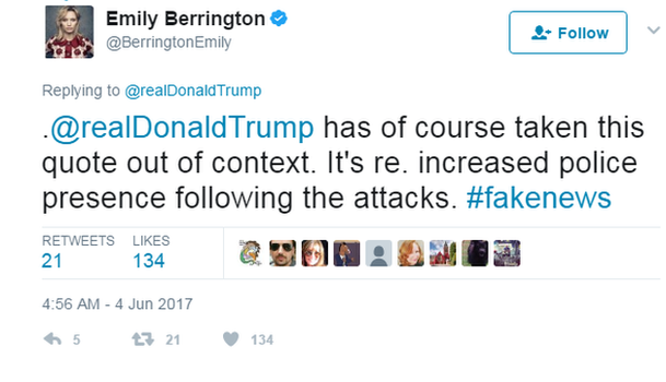 Tweet: @realDonaldTrump has of course taken this quote out of context. It's re. increased police presence following the attacks. #fakenews