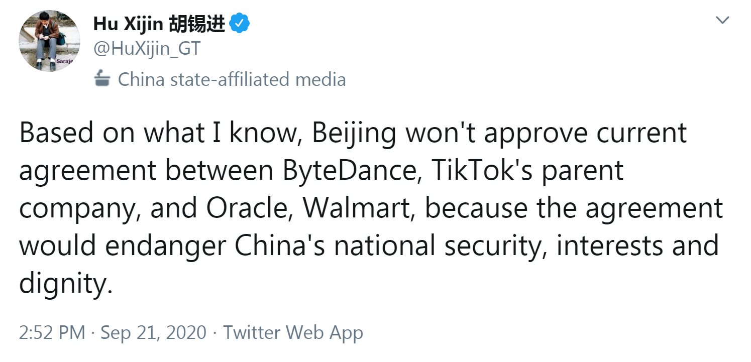 Tweet from Hu Xijin: Based on what I know, Beijing won't approve current agreement between ByteDance, TikTok's parent company, and Oracle, Walmart, because the agreement would endanger China's national security, interests and dignity.