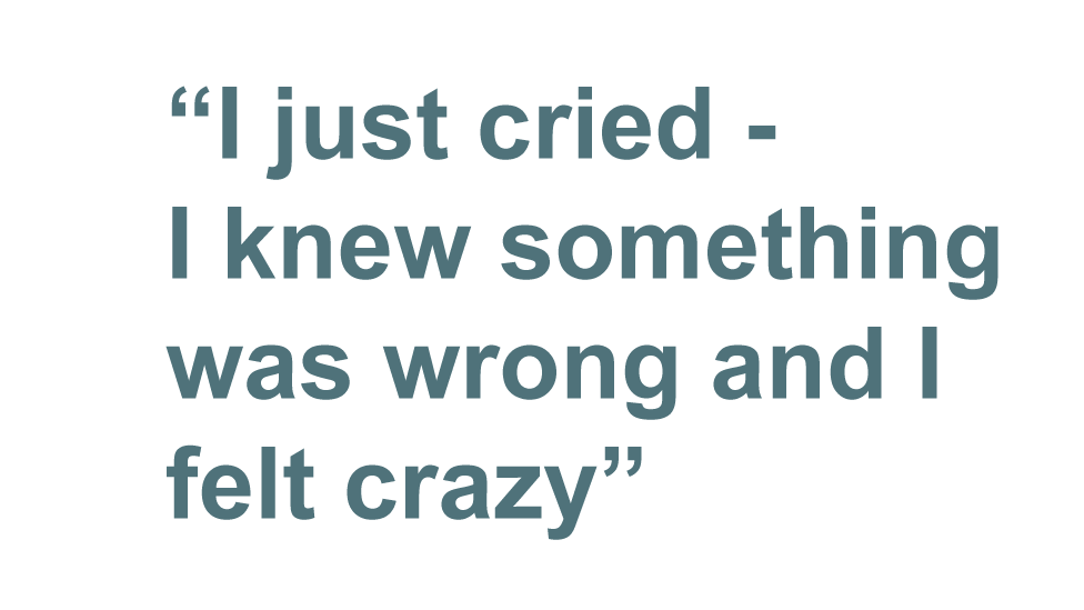 """Pull quote: """"I just cried - I knew something was wrong and I felt crazy"""""""