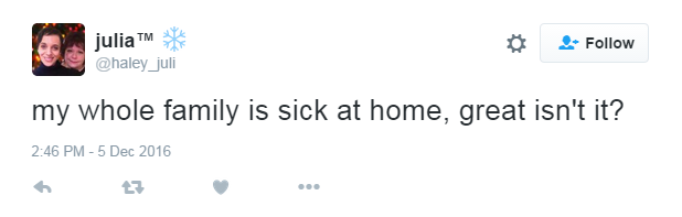 my whole family is sick at home, great isn't it?