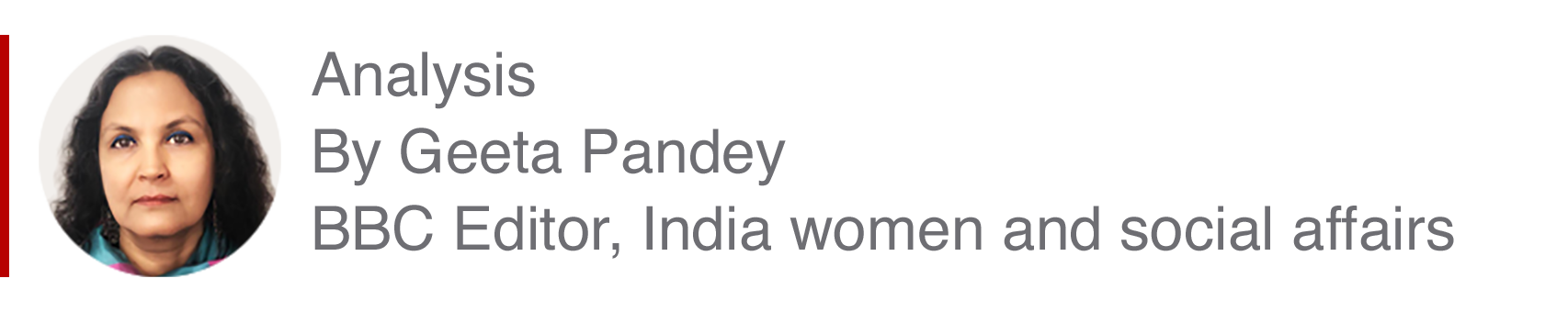 Analysis box by Geeta Pandey, Editor, India women and social affairs