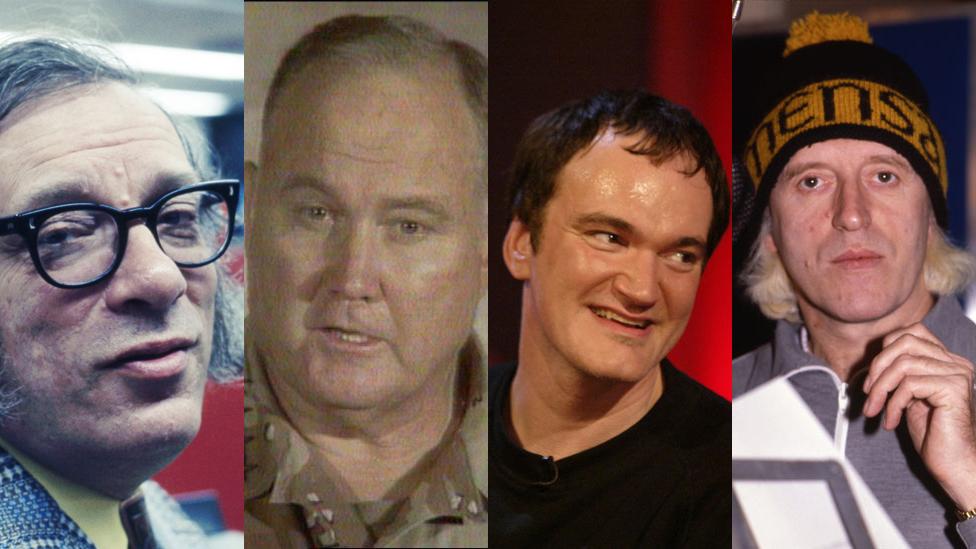 Isaac Asimov, Norman Schwarzkopf, Quentin Tarantino, Jimmy Savile