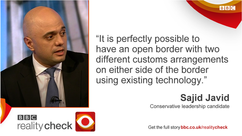 Sajid Javid saying: It is perfectly possible to have an open border with two different customs arrangements on either side of the border using existing technology.
