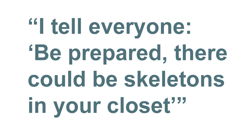 Quotebox: I tell everyone - 'Be prepared, there could be skeletons in your closet'