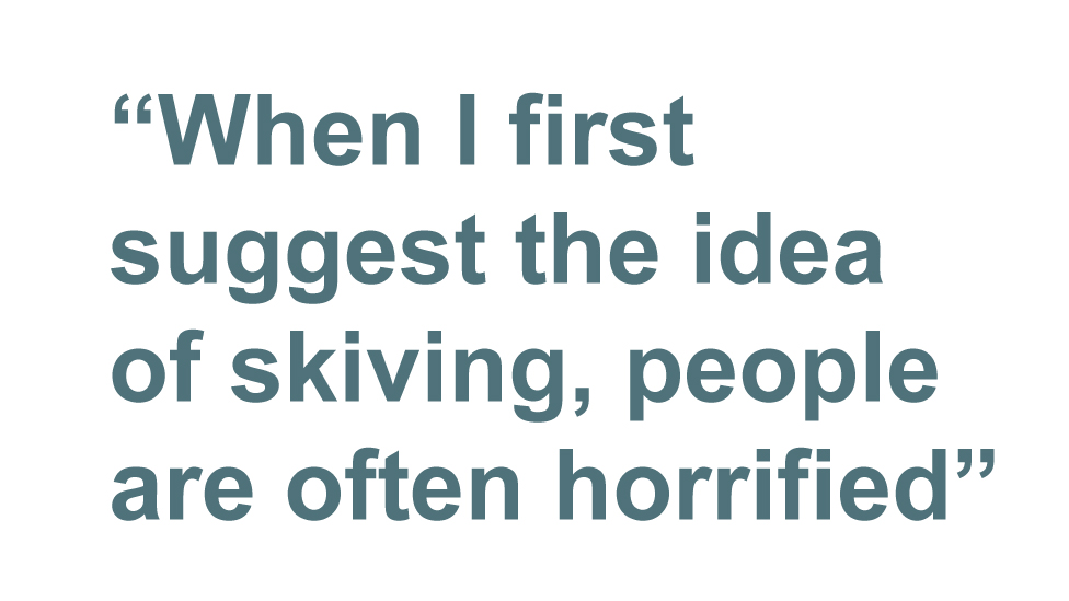 Quotebox: When I first suggest the idea of skiving, people are often horrified