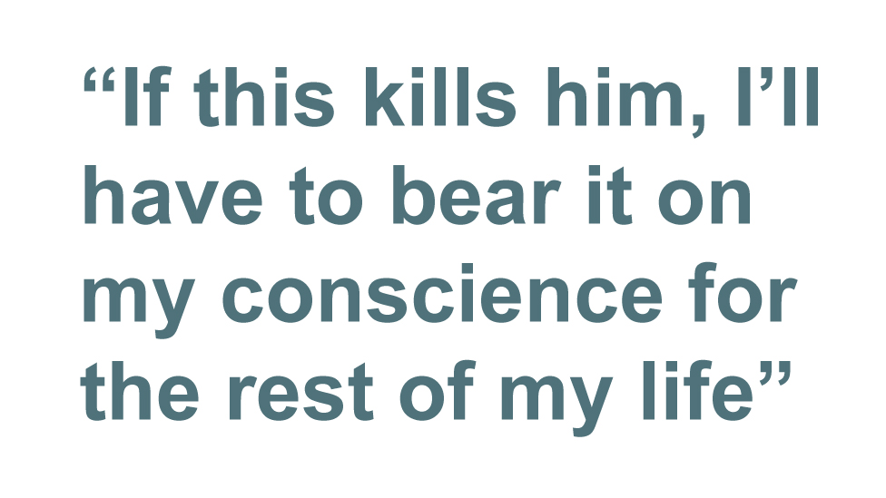 Quotebox: If this kills him, I'll have to bear it on my conscience for the rest of my life