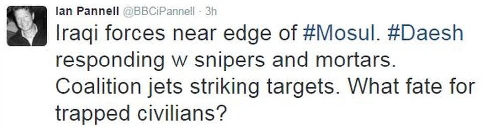 Tweet from Ian Pannell reads: Iraqi forces near edge of Mosul. Daesh responding with snipers and mortars. Coalition jets striking targets. What fate for trapped civilians?