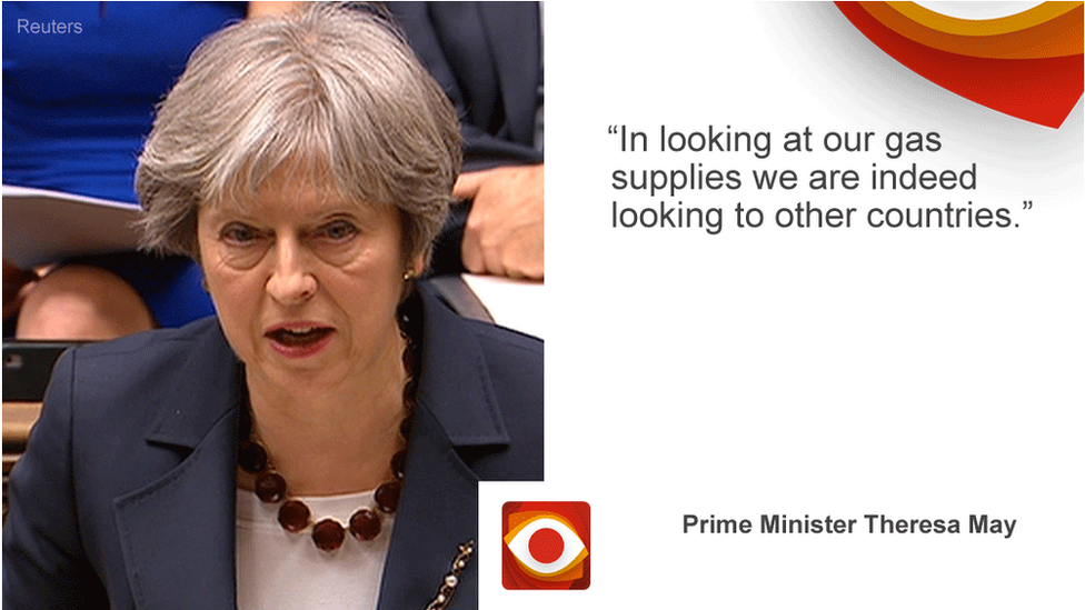 Theresa May saying: In looking at our gas supplies we are indeed looking to other countries.