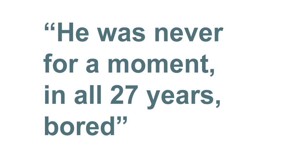 Quotebox: He was never for a moment, in all 27 years, bored