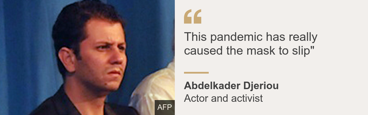 "Quote box. Abdelkader Djeriou: ""This pandemic has really caused the mask to slip"""