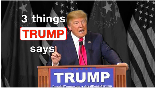 "Donald Trump at a podium and title ""Three Things Trump Says"""