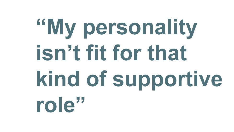 Quote: My personality isn't fit for that kind of supportive role