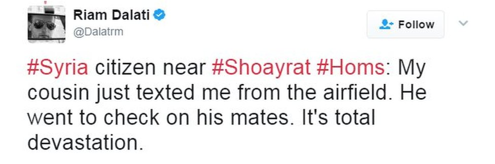 BBC News producer tweet - Syria citizen near Shoayrat Homs: My cousin just texted me from the airfield. He went to check on his mates. It's total devastation.