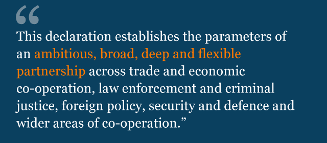 Text from political declaration saying: This declaration establishes the parameters of an ambitious, broad, deep and flexible partnership across trade and economic cooperation, law enforcement and criminal justice, foreign policy, security and defence and wider areas of cooperation.