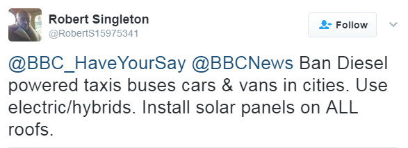 "Robert Singleton: ""Ban diesel powered taxis, buses, cars and vans in cities. Use electric/hybrids. Install solar panels on ALL roofs."""