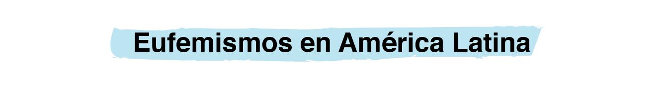 Eufemismos en América Latina
