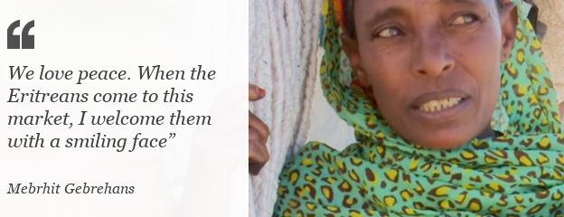Quote: We love peace. When the Eritreans come to this market, I welcome them with a smiling face