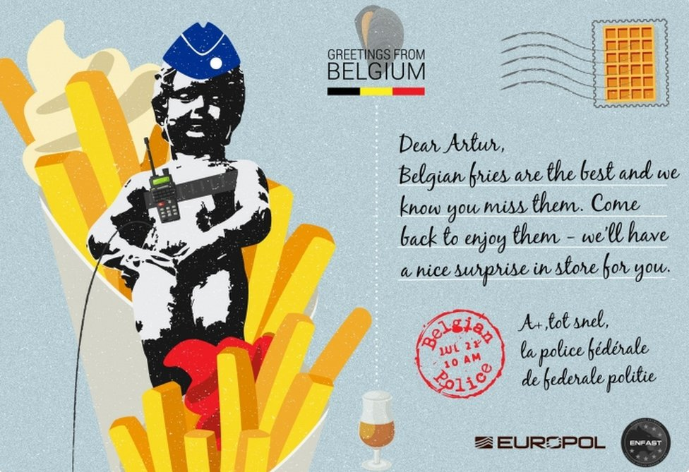 """Dear Artur, Belgian fries are the best and we know you miss them. Come back to enjoy them - we""ll have a nice surprise in store for you,"" says one postcard from the Belgian police."