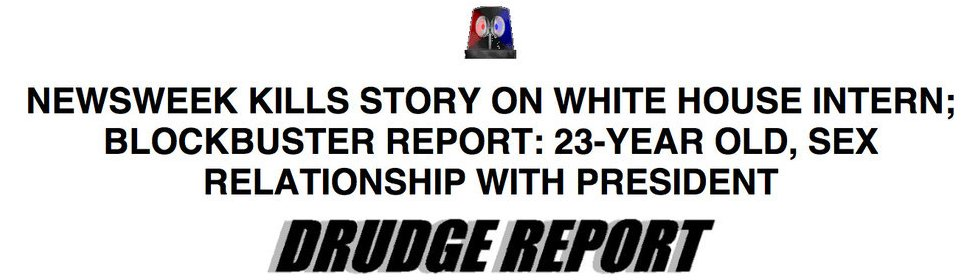 Drudge Report headline from 1998 reads: Newsweek kills story on White House intern; Blockbuster report: 23-year-old, sex relationship with president