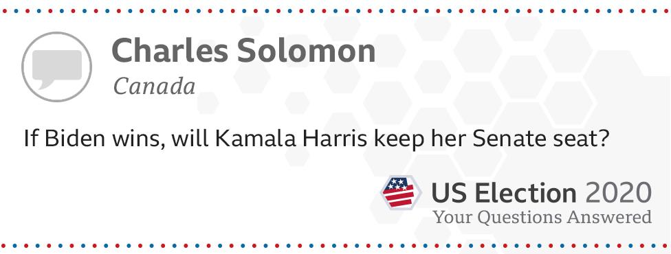 If Biden wins, will Kamala Harris keep her seat? - Charles Solomon, from Canada