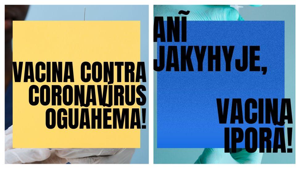 Campanhas a favor da vacina em guarani kaiowá: 'Vacina contra coronavírus já chegou' e 'Não fique com medo, a vacina é boa'