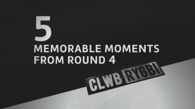 Clwb Rygbi - memorable moments from round 4