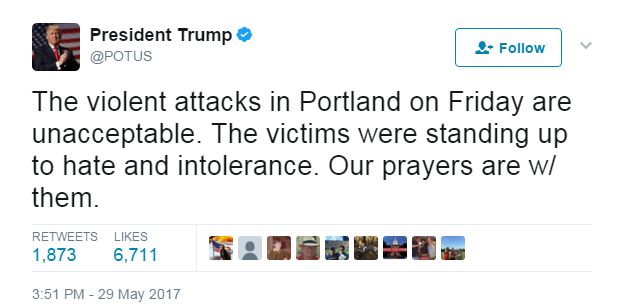 "@POTUS tweeted: ""The violent attacks in Portland on Friday are unacceptable. The victims were standing to hate and intolerance. Our prayers are w/them""."