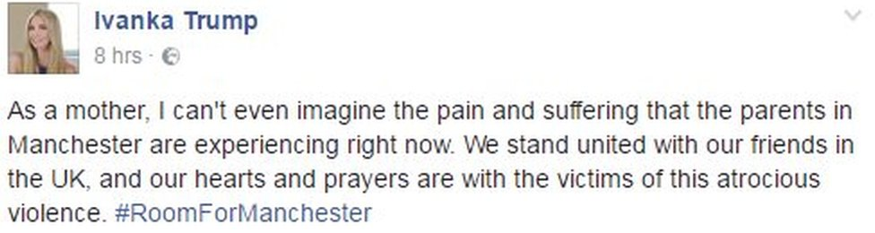 Message from Ivanka Trump on Facebook reads: As a mother, I can't even imagine the pain and suffering that the parents in Manchester are experiencing right now. We stand united with our friends in the UK, and our hearts and prayers are with the victims of this atrocious violence. #RoomForManchester