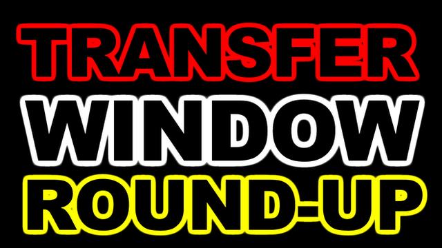 Transfer Window Round-up