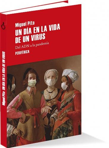 """Libro """"Un día en la vida de un virus. Del ADN a la pandemia"""""""