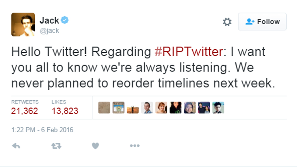 "Tweet from Jack Dorsey, reads: ""Hello Twitter! Regarding #RIPTwitter: I want you all to know we're always listening. We never planned to reorder timelines next week."""