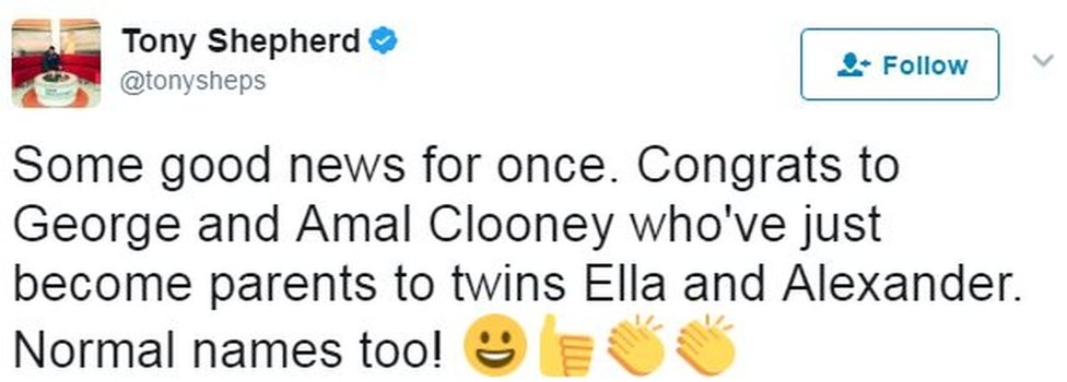 Tweet from user tonysheps: Some good news for once. Congrats to George and Amal Clooney who've just become parents to twins Ella and Alexander. Normal names too!